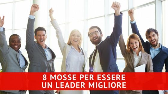 8 MOSSE PER ESSERE UN LEADER MIGLIORE