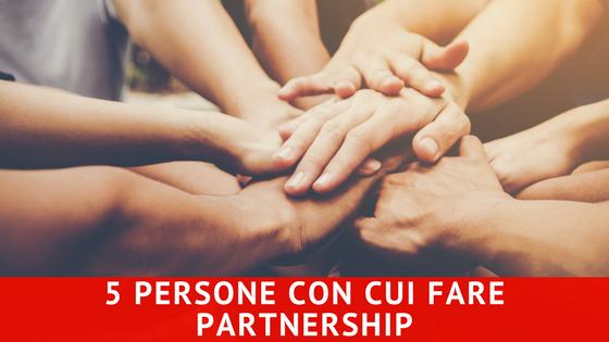5 CATEGORIE DI PERSONE CON CUI CREARE UNA PARTNERSHIP – LA 7^ LEVA